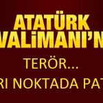 Atatürk havalimanı dış hatlar terminalinde patlama