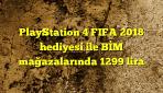 PlayStation 4 FIFA 2018 hediyesi ile BİM mağazalarında 1299 lira