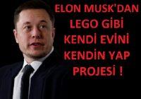 Elon Musk'un Lego dan ev Projesi